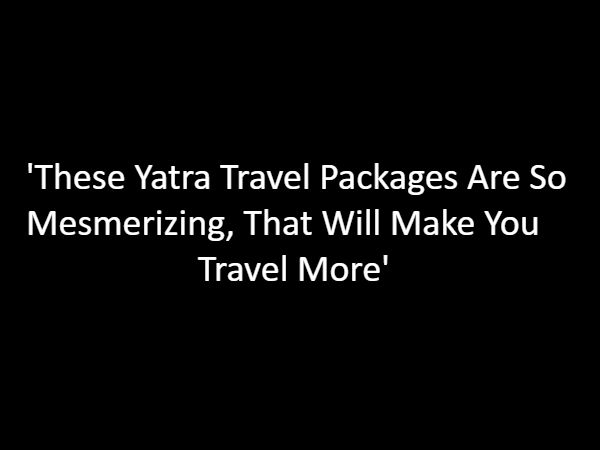Yatra Travel Packages