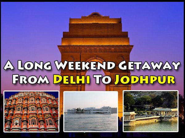 Delhi To Jodhpur : A Long Weekend Getaway