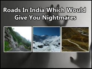 Roads In India Which Would Give You Nightmares